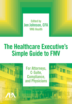 The Healthcare Executive's Simple Guide to FMV For Attorneys, C-Suite, Compliance, and Physicians