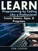 Learn Programming by Coding Like a Professional: Create Games, Apps, & Programs
