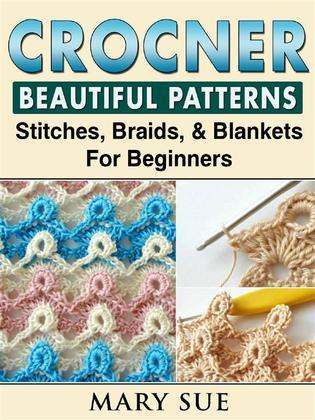 Crochet Beautiful Patterns, Stitches, Braids, & Blankets For Beginners
