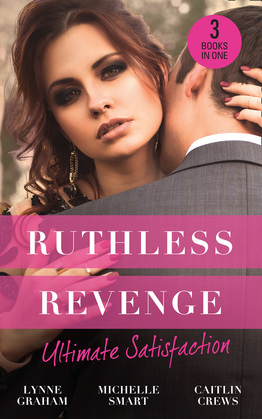 Ruthless Revenge: Ultimate Satisfaction: Bought for the Greek's Revenge / Wedded, Bedded, Betrayed / At the Count's Bidding (Mills & Boon M&B)