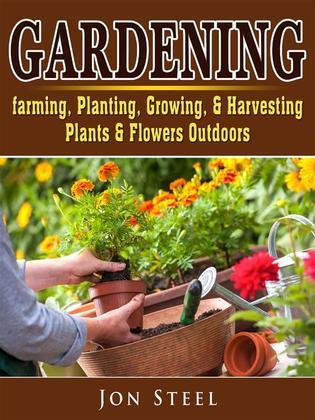 Gardening. Farming, Planting, Growing, & Harvesting Plants & Flowers Outdoors