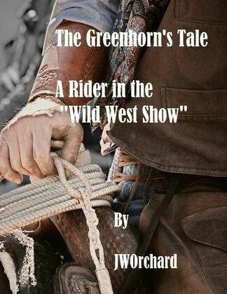 The Greenhorn's Tale A Rider in the Wild West Show