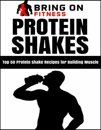 Protein Shakes: Top 50 Protein Shake Recipes for Building Muscle