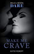Make Me Crave (Mills & Boon Dare) (The Make Me Series)