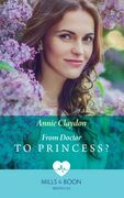 From Doctor To Princess? (Mills & Boon Medical)