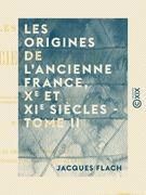 Les Origines de l'ancienne France, Xe et XIe siècles - Tome II - Les origines communales, la féodalité et la chevalerie