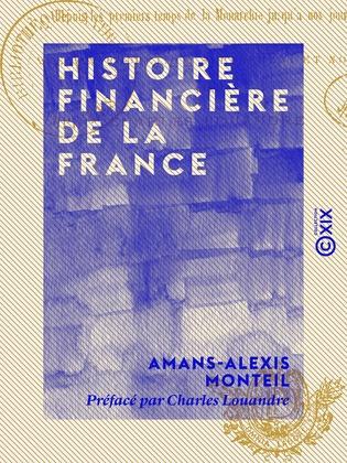 Histoire financière de la France - Depuis les premiers temps de la monarchie jusqu'à nos jours