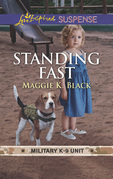 Standing Fast (Mills & Boon Love Inspired Suspense) (Military K-9 Unit, Book 4)