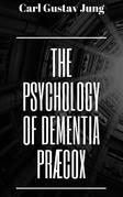 The Psychology of Dementia Præcox