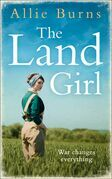 The Land Girl: An unforgettable historical novel of love and hope