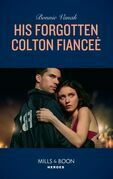 His Forgotten Colton Fiancée (Mills & Boon Heroes) (The Coltons of Red Ridge, Book 8)