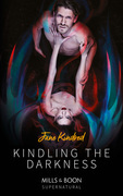 Kindling The Darkness (Mills & Boon Supernatural)