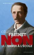 """Célestin Freinet : """"Non à l'ennui à l'école"""""""