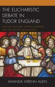The Eucharistic Debate in Tudor England