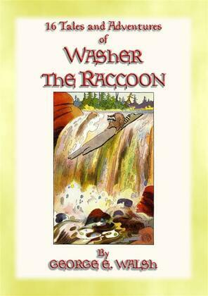 WASHER THE RACCOON - 16 Escapades and Adventures of Washer the Raccoon