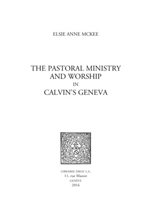 The Pastoral Ministry and Worship in Calvin's Geneva
