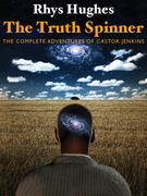The Truth Spinner: The Complete Adventures of Castor Jenkins