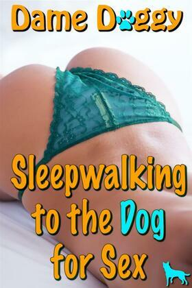 Sleepwalking to the Dog for Sex