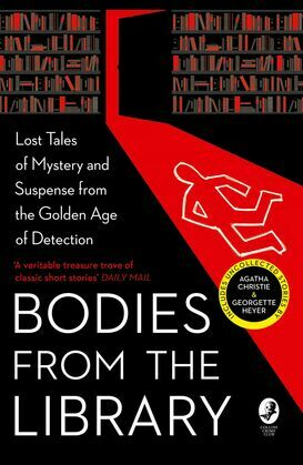 Bodies from the Library: Lost Tales of Mystery and Suspense by Agatha Christie and other Masters of the Golden Age