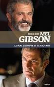 Mel Gibson. Le bon, la brute et le croyant