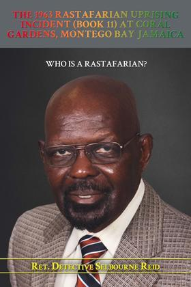 The 1963 Rastafarian Uprising Incident (Book 11) At Coral Gardens, Montego Bay Jamaica