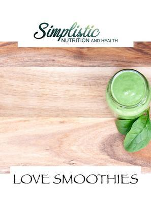 Simplistic Nutrition and Health - LOVE SMOOTHIES