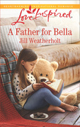 A Father For Bella (Mills & Boon Love Inspired)
