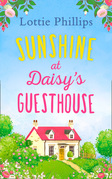 Sunshine at Daisy's Guesthouse: A heartwarming summer romance to escape with in 2018!