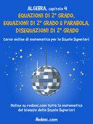 Algebra - Capitolo 4 - Equazioni di 2° grado, equazioni di 2° grado e parabola, disequazioni di 2° grado
