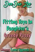 Fitting Toys in Daughter's Greedy Pussy: Mommy Loves Hypnosis Too