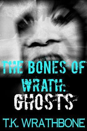 The Bones Of Wrath: Ghosts