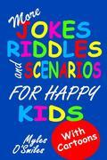 More Jokes, Riddles and Scenarios for Happy Kids