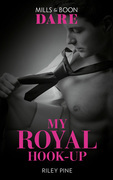 My Royal Hook-Up (Mills & Boon Dare) (Arrogant Heirs, Book 3)