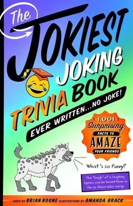 The Jokiest Joking Trivia Book Ever Written . . . No Joke!
