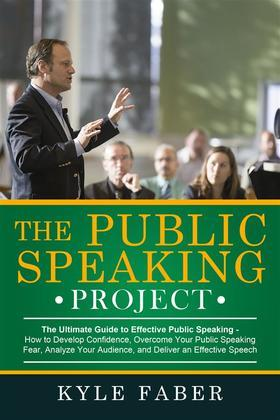 The Public Speaking Project - The Ultimate Guide to Effective Public Speaking