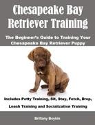 Chesapeake Bay Retriever Training: The Beginner's Guide to Training Your Chesapeake Bay Retriever Puppy