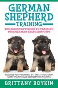 German Shepherd Training: The Beginner's Guide to Training Your German Shepherd Puppy