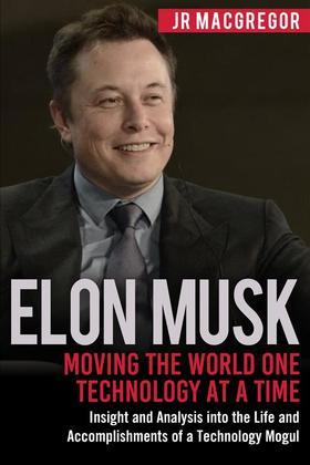 Elon Musk: Moving the World One Technology at a Time