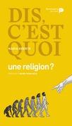 Dis, c'est quoi une religion ?