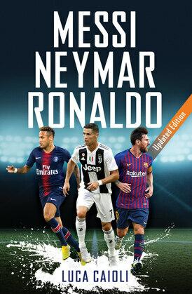 Messi, Neymar, Ronaldo - 2019 Updated Edition
