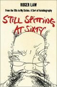 Still Spitting at Sixty: From the 60s to My Sixties, A Sort of Autobiography