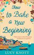 How to Bake a New Beginning: A feel-good heart-warming romance about family, love and food!