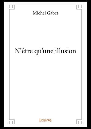 N'être qu'une illusion