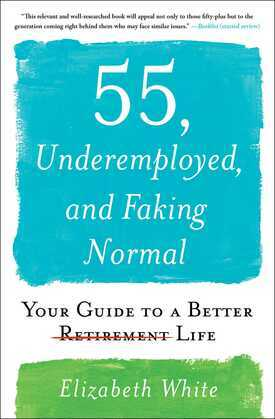 55, Underemployed, and Faking Normal