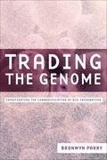 Trading the Genome: Investigating the Commodification of Bio-Information