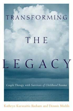 Transforming the Legacy: Couple Therapy with Survivors of Childhood Trauma