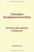 L'invasion Européenne en Chine et l'œuvre des missions chrétiennes