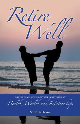 Retire Well: A Guide to What's Important in Retirement