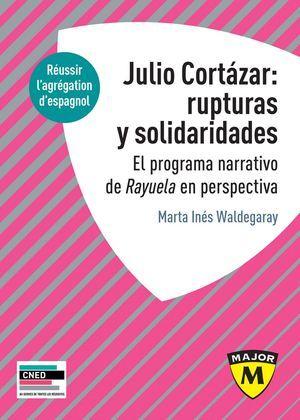 Julio Cortázar : rupturas y solidaridades. El programa narrativo de Rayuela en perspectiva.