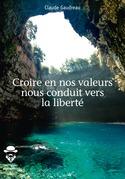 Croire en nos valeurs nous conduit vers la liberté